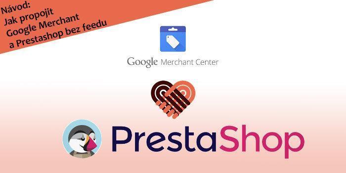Návod: Jak propojit Google Merchant a Prestashop bez feedu